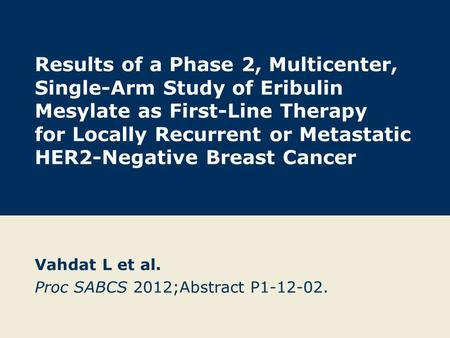 Results of a Phase 2, Multicenter, Single-Arm Study of Eribulin Mesylate as First-Line Therapy for Locally Recurrent or Metastatic HER2-Negative Breast.