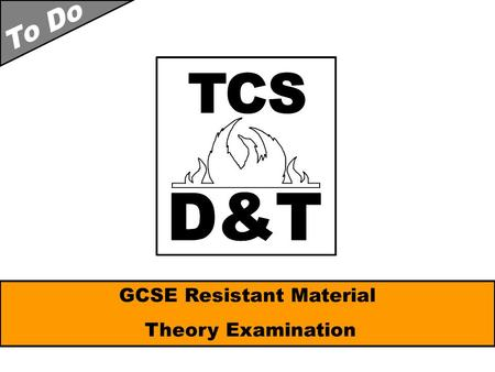 GCSE Resistant Material Theory Examination Things To Remember 40% Exam Importance : The theory paper is worth 40% of your overall GCSE. 2 hour Time: