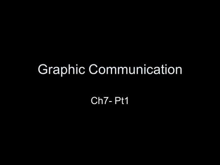 Graphic Communication Ch7- Pt1. What is Graphic Communication? Graphic communication is the field of technology that involves the sending of messages.