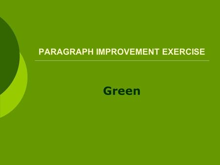 PARAGRAPH IMPROVEMENT EXERCISE Green. The world contains a rainbow of colors… but green is my favorite.