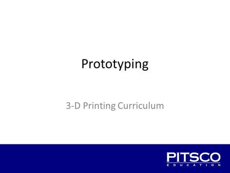 Prototyping 3-D Printing Curriculum. Overview Rapid prototyping 3-D printing introduction Materials handout Next class.