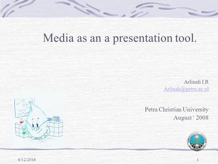 6/12/20161 Media as an a presentation tool. Arlinah I.R Petra Christian University August ' 2008.