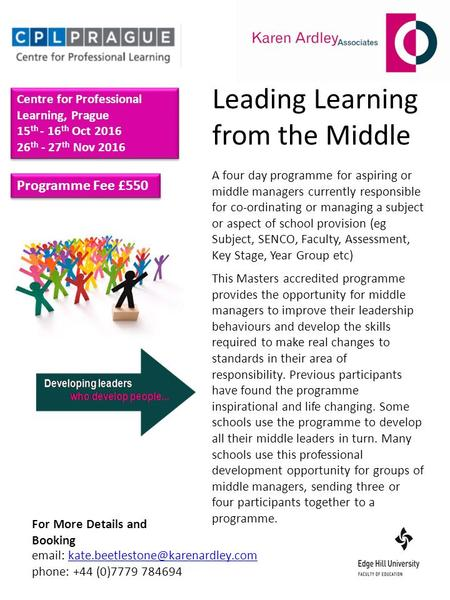 Leading Learning from the Middle Centre for Professional Learning, Prague 15 th - 16 th Oct 2016 26 th - 27 th Nov 2016 Centre for Professional Learning,