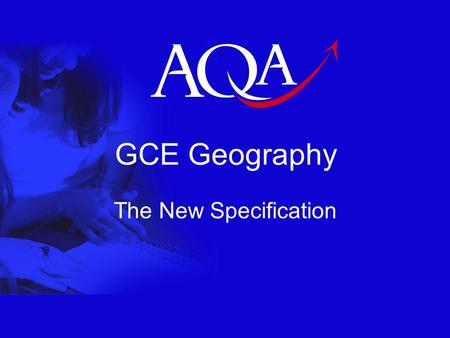 GCE Geography The New Specification. 2 Underlying Principles To build on the strengths of the existing specifications To provide a relevant and interesting.