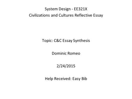 System Design - EE321X Civilizations and Cultures Reflective Essay Topic: C&C Essay Synthesis Dominic Romeo 2/24/2015 Help Received: Easy Bib.