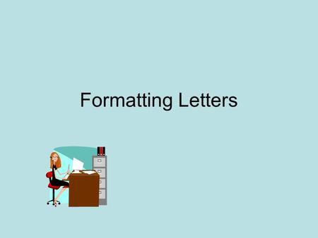 Formatting Letters. Full-Block Business Letters All parts begin at the left margin The date generally begins 2 inches down from the top of the page. Side.