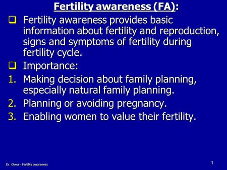 1 Fertility awareness (FA):  Fertility awareness provides basic information about fertility and reproduction, signs and symptoms of fertility during fertility.