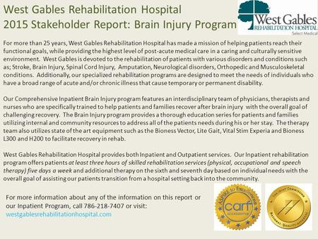West Gables Rehabilitation Hospital 2015 Stakeholder Report: Brain Injury Program For more than 25 years, West Gables Rehabilitation Hospital has made.