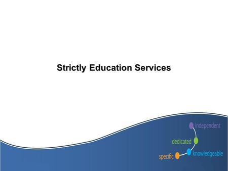 Strictly Education Services. About us  Work exclusively in the Education Sector  Provide services to over 700 schools  Deal with over 70 Local Authorities.