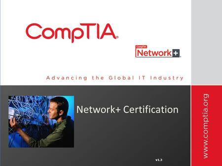 V1.3 Network+ Certification. CompTIA Network+ Certification Vendor Neutral Certification Fulfills the U.S. Department of Defense's Directive 8570.1 ISO.