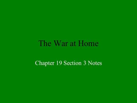 The War at Home Chapter 19 Section 3 Notes. Government Controls Economy War Industries Board –What? Fuel Administration –What? –Cool Idea? Railroad Administration.