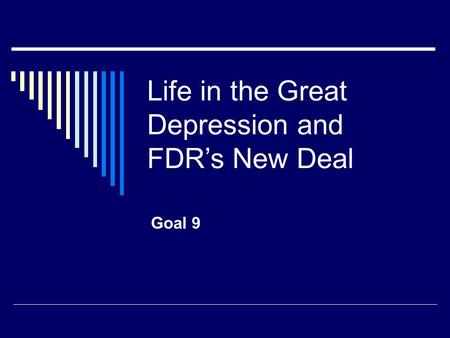 Life in the Great Depression and FDR's New Deal Goal 9.