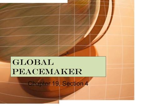 Global Peacemaker Chapter 19, Section 4. Wilson's Vision for Peace Fourteen Points – Wilson's proposal in 1918 for a postwar European peace It called.