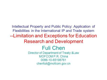 Intellectual Property and Public Policy: Application of Flexibilities in the International IP and Trade system --Limitation and Exceptions for Education.
