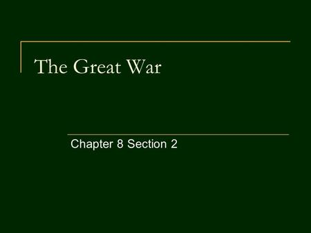 The Great War Chapter 8 Section 2. A. 1914-1915: Illusions and Stalemate When war broke out, many Europeans were under the illusion that the war would.
