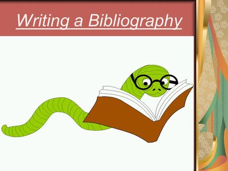 Writing a Bibliography. What is a bibliography? What is a Bibliography? An alphabetical list of all materials consulted in preparation of an assignment.