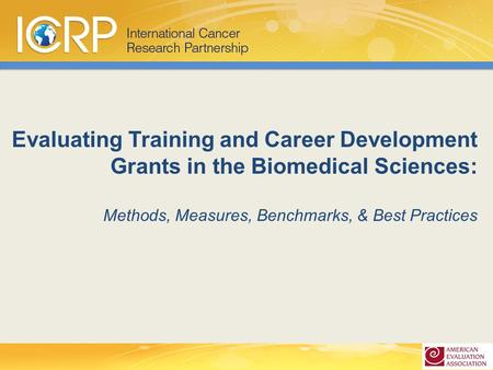 Evaluating Training and Career Development Grants in the Biomedical Sciences: Methods, Measures, Benchmarks, & Best Practices.