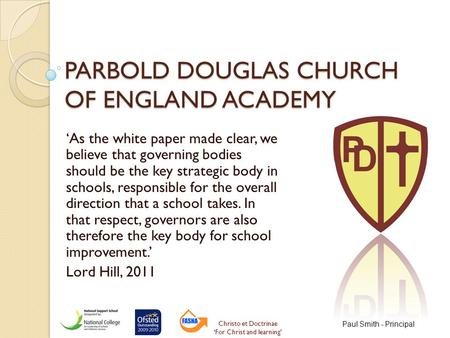 PARBOLD DOUGLAS CHURCH OF ENGLAND ACADEMY 'As the white paper made clear, we believe that governing bodies should be the key strategic body in schools,