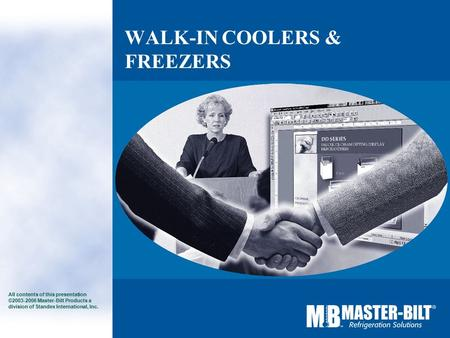 WALK-IN COOLERS & FREEZERS All contents of this presentation ©2003-2006 Master-Bilt Products a division of Standex International, Inc.
