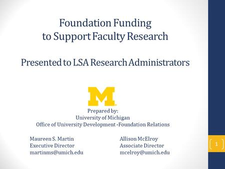 Foundation Funding to Support Faculty Research Presented to LSA Research Administrators 1 Prepared by: University of Michigan Office of University Development.