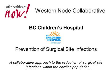 Western Node Collaborative BC Children's Hospital Prevention of Surgical Site Infections A collaborative approach to the reduction of surgical site infections.