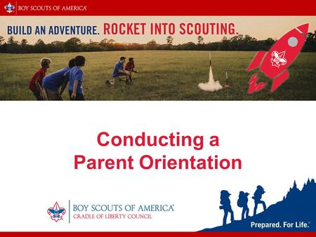 Conducting a Parent Orientation. Opening Comments Brett Montich Rocket Into Scouting Chair.
