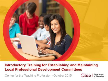 Introductory Training for Establishing and Maintaining Local Professional Development Committees Center for the Teaching Profession ∙ October 2015.