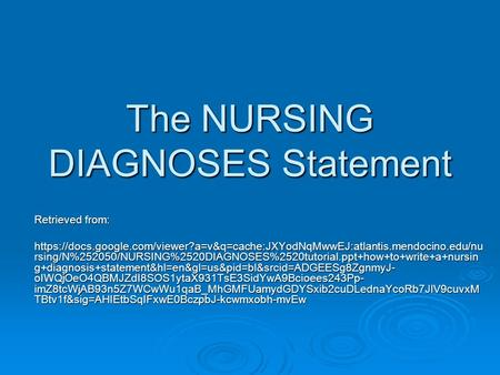 The NURSING DIAGNOSES Statement Retrieved from: https://docs.google.com/viewer?a=v&q=cache:JXYodNqMwwEJ:atlantis.mendocino.edu/nu rsing/N%252050/NURSING%2520DIAGNOSES%2520tutorial.ppt+how+to+write+a+nursin.