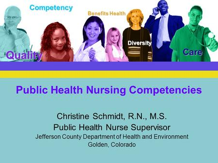 Competency Quality Benefits Health Diversity Care Public Health Nursing Competencies Christine Schmidt, R.N., M.S. Public Health Nurse Supervisor Jefferson.
