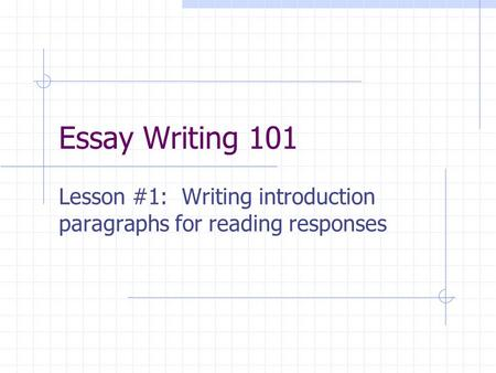 Essay Writing 101 Lesson #1: Writing introduction paragraphs for reading responses.