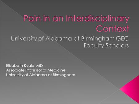 Elizabeth Kvale, MD Associate Professor of Medicine University of Alabama at Birmingham.
