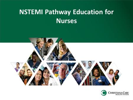NSTEMI Pathway Education for Nurses. Objectives Demonstrate an understanding of the NSTEMI clinical pathway. Understand the importance of early and consistent.