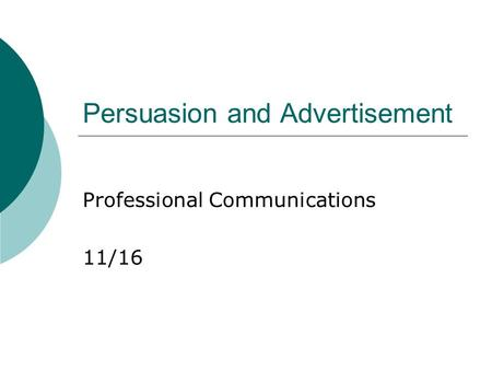 Persuasion and Advertisement Professional Communications 11/16.