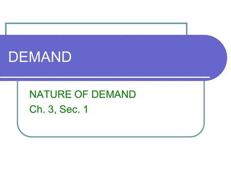 DEMAND NATURE OF DEMAND Ch. 3, Sec. 1. Bell Ringer When does the substitution effect not apply to demand?