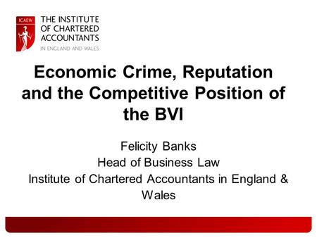 Felicity Banks Head of Business Law Institute of Chartered Accountants in England & Wales Economic Crime, Reputation and the Competitive Position of the.