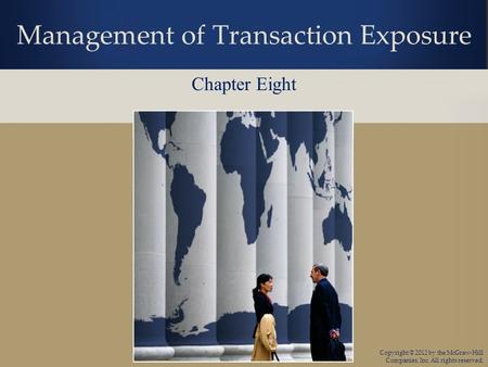 Copyright © 2012 by the McGraw-Hill Companies, Inc. All rights reserved. Management of Transaction Exposure Chapter Eight.
