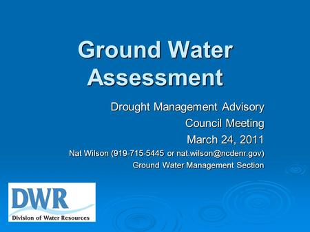 Ground Water Assessment Drought Management Advisory Council Meeting March 24, 2011 Nat Wilson (919-715-5445 or Ground Water Management.