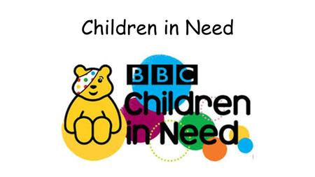 Children in Need. Children in need – since the first major campaign in 1980, a massive £790 million pounds has been raised. 100% of the money raised is.
