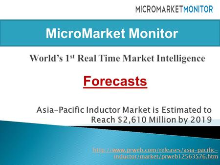 Asia-Pacific Inductor Market is Estimated to Reach $2,610 Million by 2019  inductor/market/prweb12563576.htm.