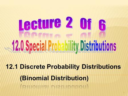 1. 2 At the end of the lesson, students will be able to (c)Understand the Binomial distribution B(n,p) (d) find the mean and variance of Binomial distribution.