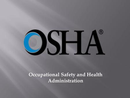 Occupational Safety and Health Administration.  Formed April 28, 1971 through the Occupational Safety and Health Act  Formed as a part of the U.S. Department.