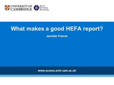 What makes a good HEFA report? Jennifer French www.access.arch.cam.ac.uk.