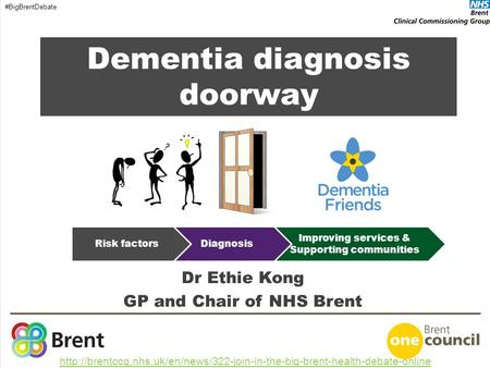 Dementia diagnosis doorway Dr Ethie Kong GP and Chair of NHS Brent  #BigBrentDebate.