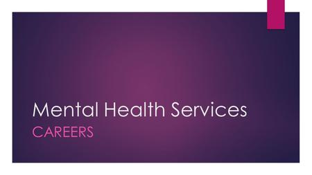 Mental Health Services CAREERS. Mental Health Careers  Psychiatrist  Psychologist  Counselor  Social worker  Mental health technician  Mental health.