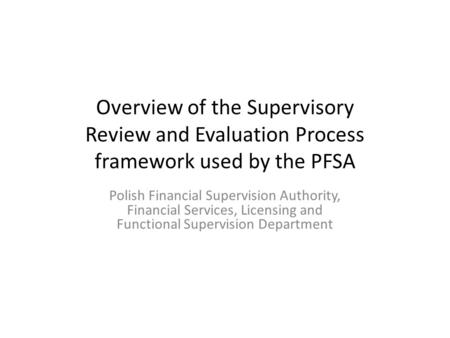 Overview of the Supervisory Review and Evaluation Process framework used by the PFSA Polish Financial Supervision Authority, Financial Services, Licensing.