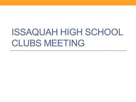 ISSAQUAH HIGH SCHOOL CLUBS MEETING. Key people to know Clubs Director- Erik Nelson ASB Bookkeeper- Margaret Pfeifle Athletic and Activities Secretary-