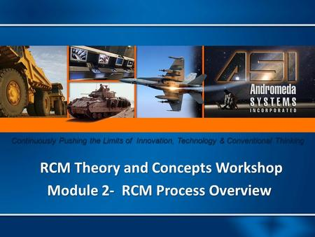 Continuously Pushing the Limits of Innovation, Technology & Conventional Thinking For Official Use Only RCM Theory and Concepts Workshop RCM Theory and.