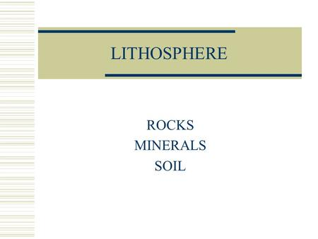 LITHOSPHERE ROCKS MINERALS SOIL. Lithosphere  The outer solid part of Earth.  It has two parts, the crust and the upper mantle.  It is about 100.