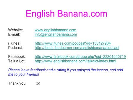 English Banana.com Website:    iTunes:http://www.itunes.com/podcast?id=153127964http://www.itunes.com/podcast?id=153127964.