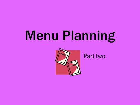 Menu Planning Part two. Balance To obtain balance Definition Variety of ingredients Try not to repeat ingredients, e.g. tomato soup followed by mixed.